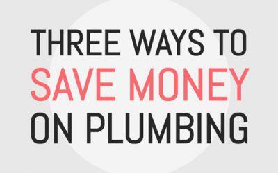 Three Ways to Save Money on Plumbing